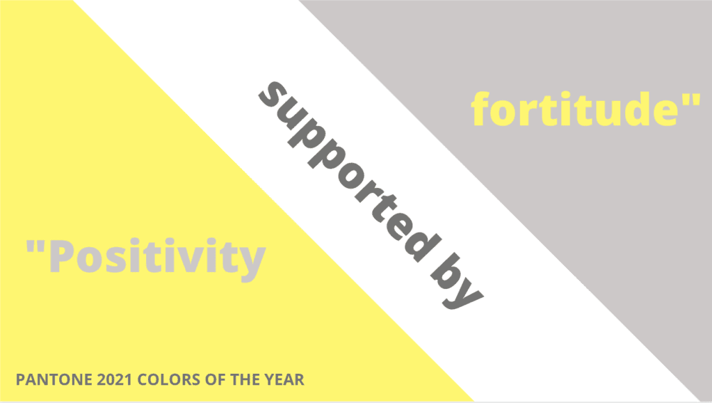 """Quote from Pantone about the Pantone 2021 colors of the year: """"Positivity supported by fortitude."""""""