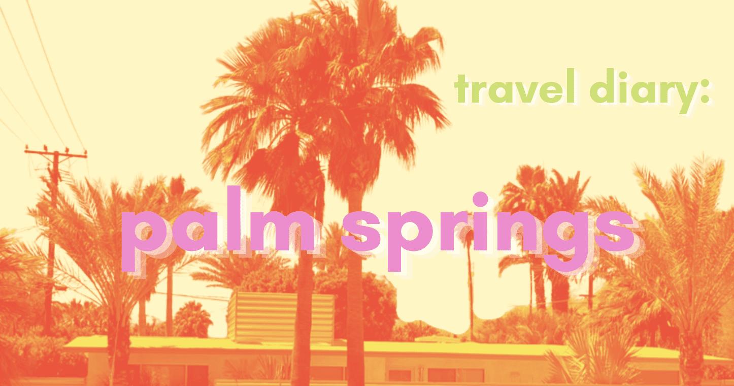 Palm springs travel diary